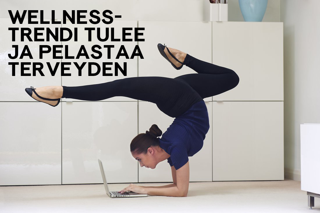 Wellness-trendi tulee ja pelastaa terveyden